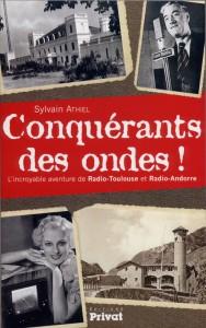 Conquérants des ondes ! L'incroyable aventure de Radio-Toulouse et Radio-Andorre